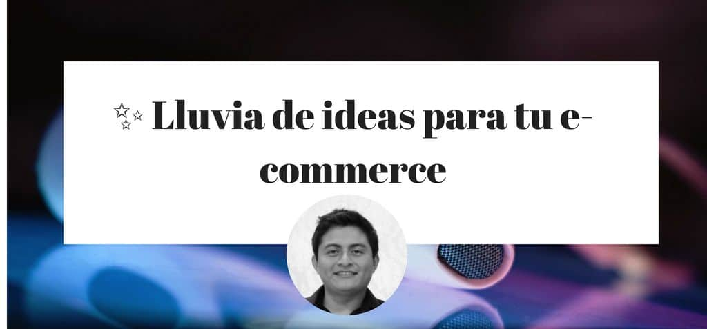 ✨ Lluvia de ideas para tu e-commerce【2018】